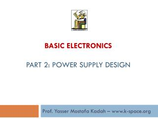 Basic  Electronics Part  2 : Power Supply Design