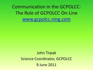 Communication in the GCPOLCC:  The Role of GCPOLCC On-Line  gcpolcc.ning