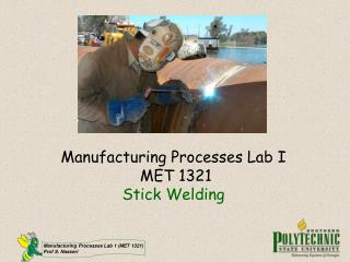 Manufacturing Processes Lab I  MET 1321 Stick Welding