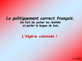 Le politiquement correct français. Ou l'art de cacher les réalités   et parler la langue de bois.