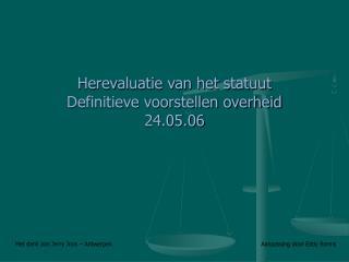 Herevaluatie van het statuut Definitieve voorstellen overheid 24.05.06