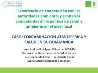 Laura Andrea  Rodríguez  Villamizar , MD  MSc Profesora  del Departamento de Salud  Pública