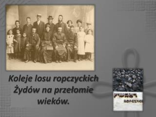 Koleje losu ropczyckich Żydów na przełomie wieków.