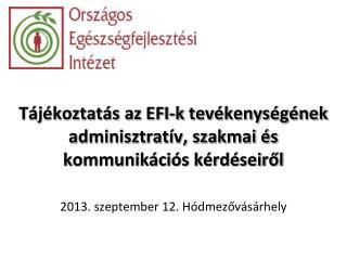 Tájékoztatás az  EFI-k  tevékenységének adminisztratív, szakmai és kommunikációs kérdéseiről
