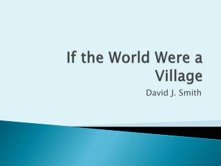I f the World Were a Village
