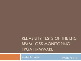 Reliability tests of the  lhc  beam loss monitoring  fpga  firmware