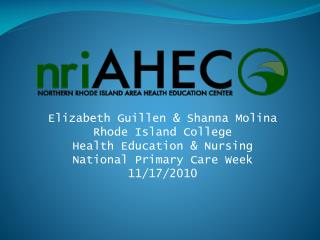 Elizabeth Guillen & Shanna Molina Rhode Island College Health Education & Nursing