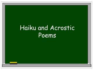 Haiku and Acrostic  Poems
