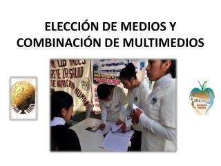 ELECCIÓN DE MEDIOS Y COMBINACIÓN DE MULTIMEDIOS