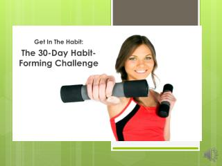Get In The  Habit: The  30-Day Habit-Forming Challenge
