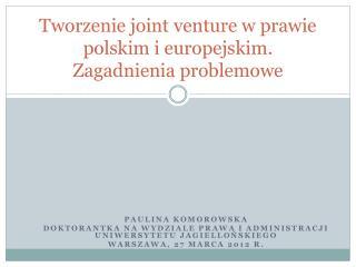 Tworzenie joint venture w prawie polskim i europejskim. Zagadnienia problemowe