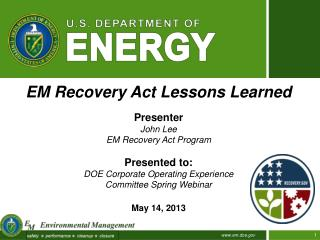 EM Recovery Act Lessons Learned Presenter John Lee EM Recovery Act Program Presented to: