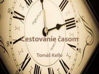 Cestovanie  časom Tomáš Kello