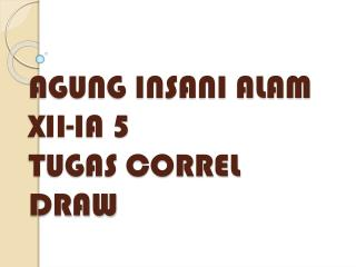 AGUNG INSANI ALAM  XII-IA 5 TUGAS CORREL DRAW