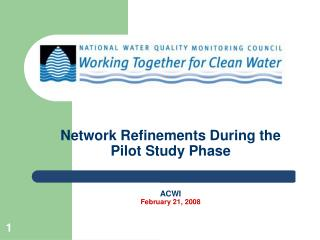 Network Refinements During the Pilot Study Phase ACWI February 21, 2008