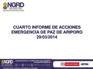 CUARTO INFORME DE ACCIONES EMERGENCIA DE PAZ DE ARIPORO 29/03/2014