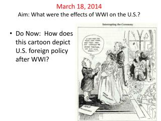 March 18, 2014 Aim: What were the effects of WWI on the U.S.?