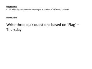 Objectives: To identify and evaluate messages in poems of different cultures Homework