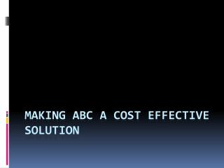 MAKING ABC A COST EFFECTIVE SOLUTION