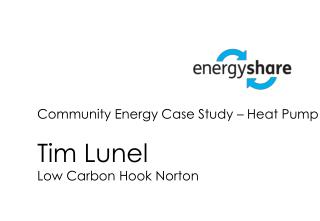 Community  Energy Case  Study – Heat Pump Tim  Lunel Low Carbon Hook Norton