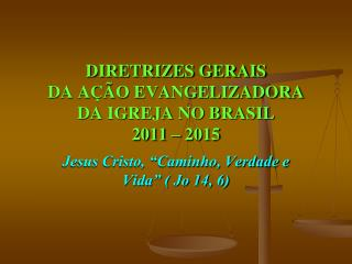 DIRETRIZES GERAIS DA A��O EVANGELIZADORA DA IGREJA NO BRASIL 2011 � 2015