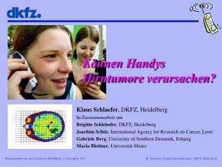 Klaus Schlaefer , DKFZ, Heidelberg In Zusammenarbeit mit Brigitte Schlehofer , DKFZ, Heidelberg