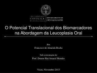 O Potencial  T ranslacional dos Biomarcadores na Abordagem da Leucoplasia  O ral
