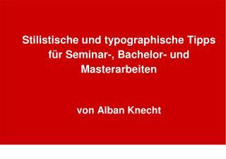 Stilistische und typographische Tipps für Seminar-, Bachelor- und Masterarbeiten von Alban Knecht