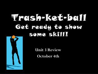 Trash- ket -ball Get ready to show some skill!