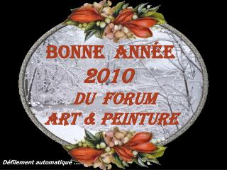 BONNE  ANNÉE  2010  …       Du  Forum ART & PEINTURE