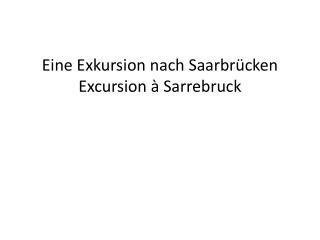 Eine Exkursion nach Saarbrücken Excursion à Sarrebruck