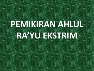 PEMIKIRAN AHLUL RA'YU EKSTRIM