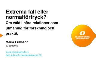 Maria Eriksson 25 april 2013 maria.eriksson@mdh.se mdh.se/hvv/personal/saa/men16
