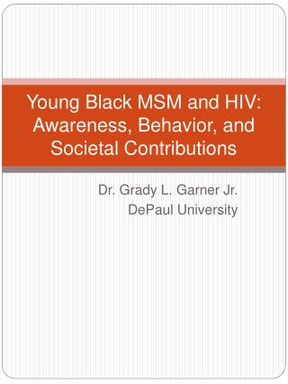 Young Black MSM and HIV:  Awareness, Behavior, and Societal Contributions