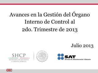 Avances en la Gestión del Órgano Interno de Control al  2do. Trimestre de 2013