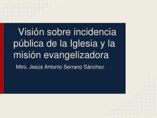 Visión sobre incidencia pública de la Iglesia y la misión evangelizadora