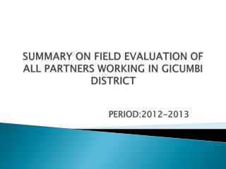 SUMMARY ON FIELD EVALUATION OF ALL PARTNERS WORKING IN GICUMBI DISTRICT