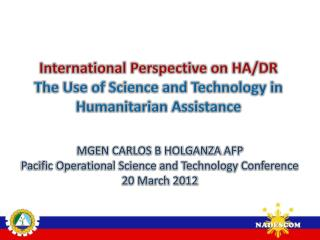 International Perspective on HA/DR The Use of Science and Technology in Humanitarian Assistance