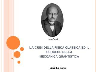 La crisi della fisica classica ed il sorgere della  meccanica quantistica