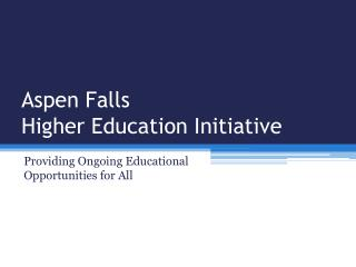 Aspen Falls  Higher Education Initiative