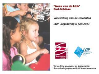 'Week van de klok'  Sint-Niklaas Voorstelling van de resultaten LOP-vergadering 6 juni 2011