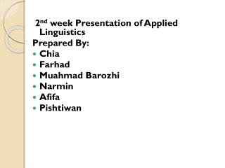 2 nd  week Presentation of Applied Linguistics Prepared By: Chia Farhad Muahmad Barozhi Narmin