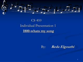 CS 410                   Individual Presentation 1                   1800-whats my song