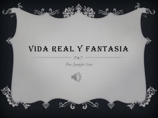 Vida Real y Fantasia