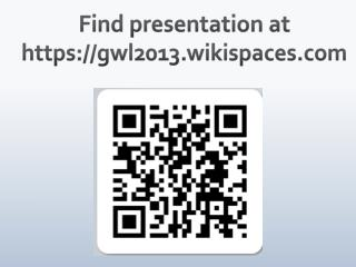 Find presentation at https://gwl2013.wikispaces