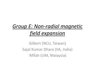 Group E: Non-radial magnetic field expansion