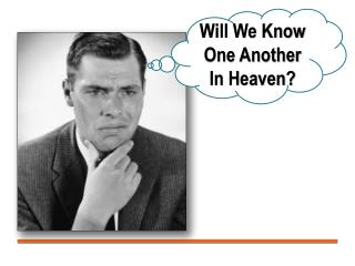 Will We Know One Another In Heaven?