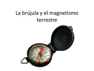 La br�jula y el magnetismo terrestre