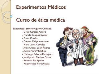 Experimentos Médicos Curso de ética médica