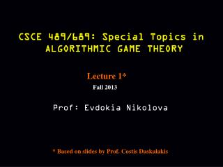 CSCE 489/689: Special Topics in  ALGORITHMIC GAME THEORY